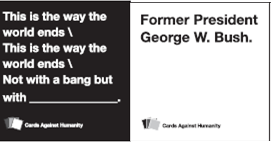 This is the way the world ends / this is the way the world ends / not with a bang, but with former president George W. Bush.